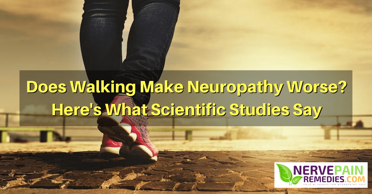 Does walking make peripheral neuropathy worse?
